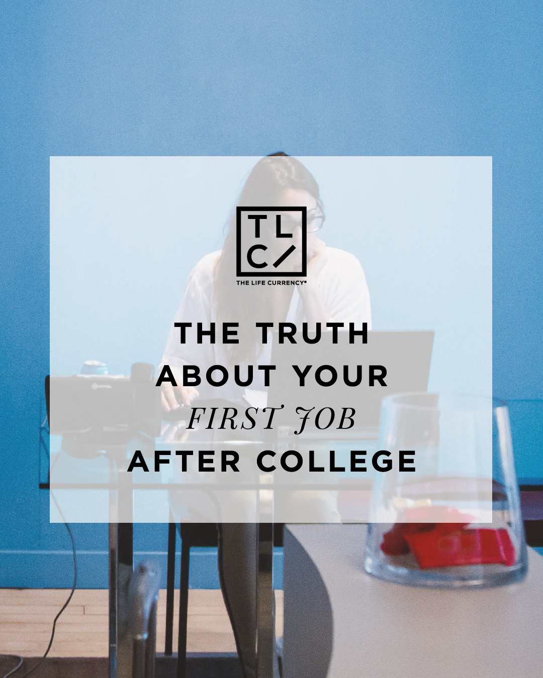 The Truth About Your First Job After College
