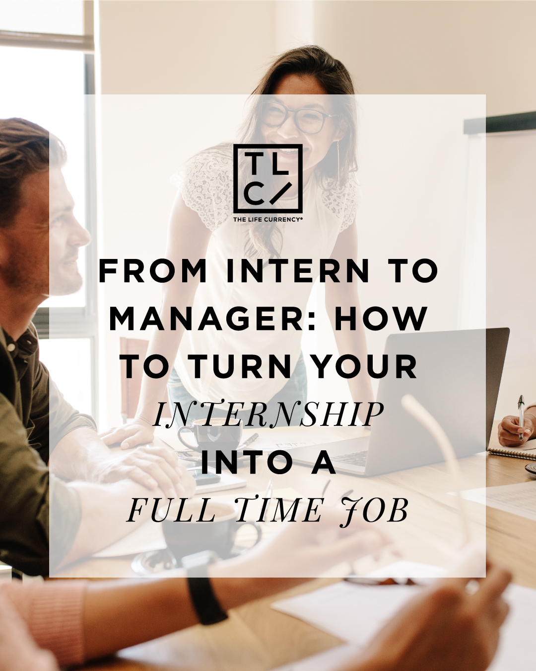 From Intern To Manager: How To Turn Your Internship Into A Full-Time Job