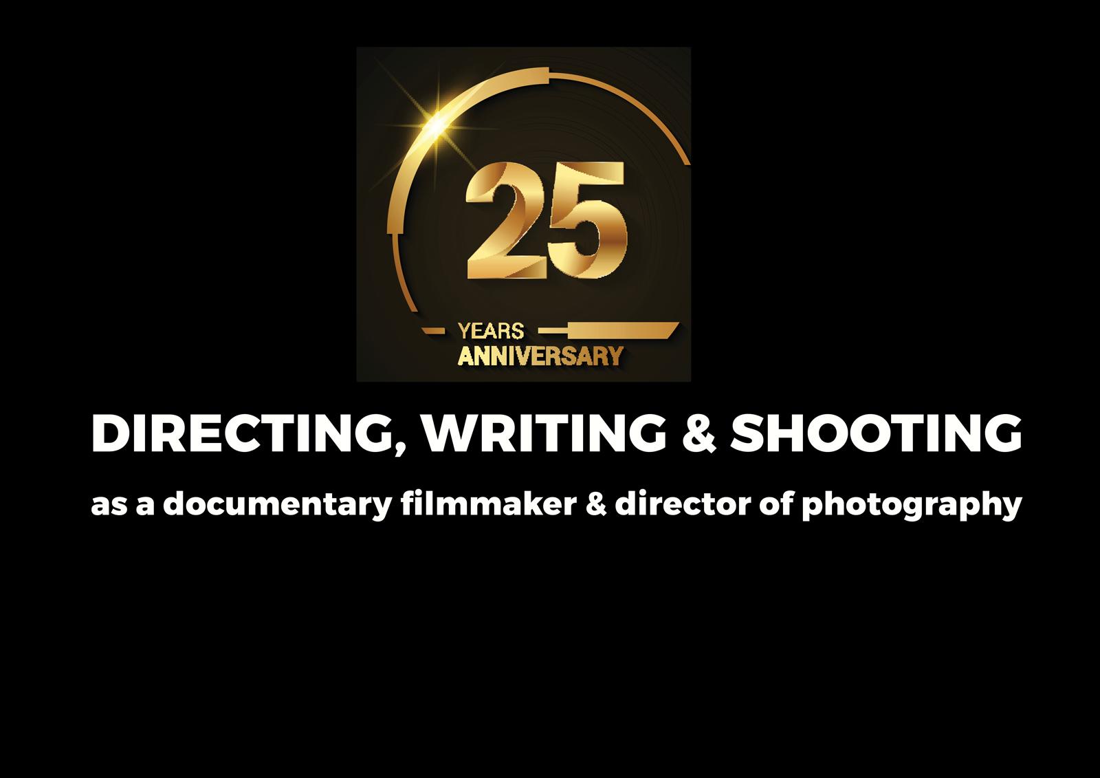 25 YEARS DIRECTING, WRITING & SHOOTING