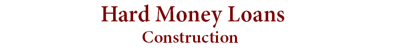 Hard Money Construction Loans