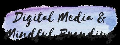 Digital Media & Mindful Branding