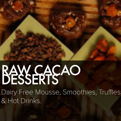 RAW CACAO DESSERTS    Dairy Free Mousse, Smoothies, Truffles & Hot Drinks