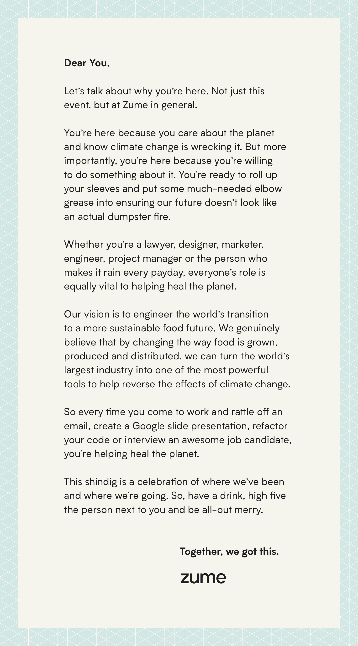 Letter - On the day of the brand launch, we flew everyone in from every office for a celebration (and to get us all on the same page). H.R. McMaster even showed up. No joke. Anyway, we wrote a letter to give to inspire 400+ employees about why they work at Zume.