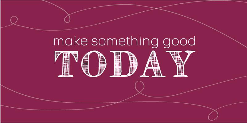 Make-something-good-today