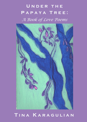 Click here to purchase Under the Papaya Tree: A Book of Love Poems