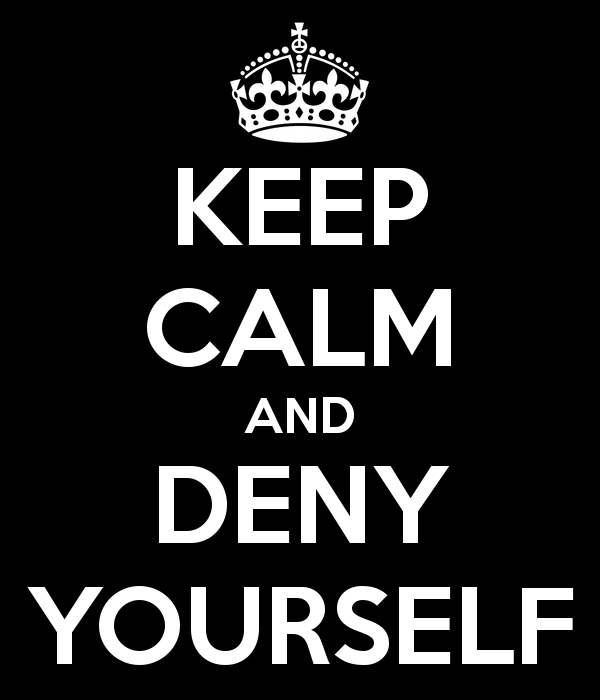 keep-calm-and-deny-yourself.png