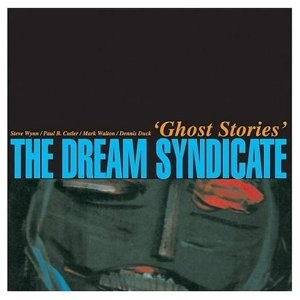 Dream Syndicate Ghost Stories.jpg