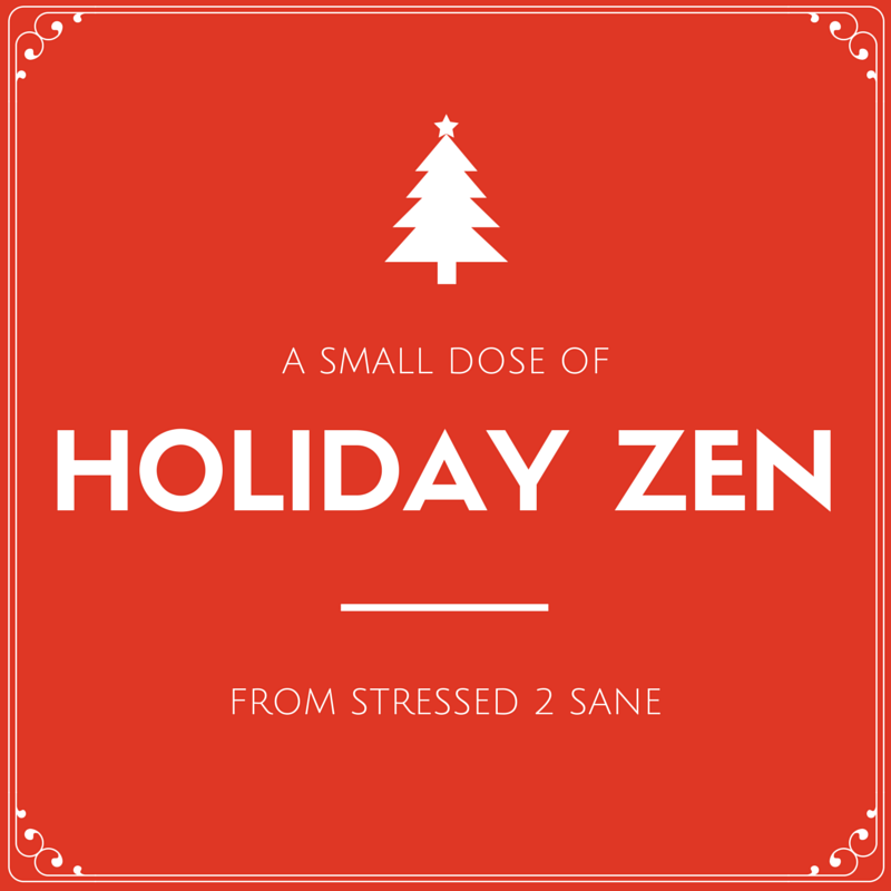 A Small Dose of Holiday Zen