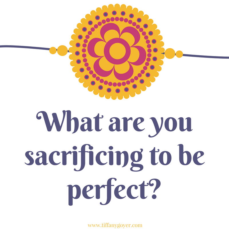 What are you sacrificing to be perfect.png