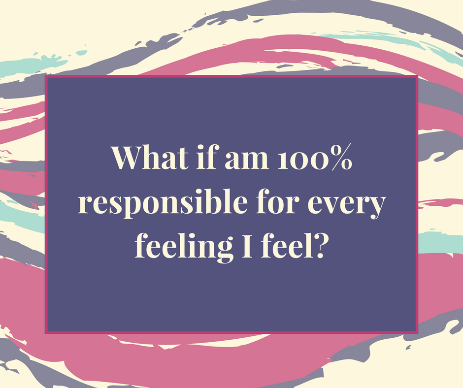What if am resposible for every feeling I feel.png