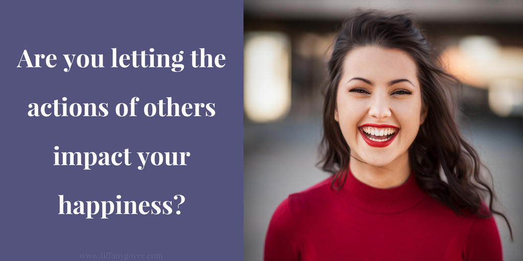 Are you letting the actions of others impact your happiness_.png