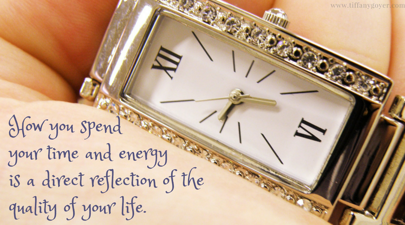 How you spend your time and energy is a direct reflection of the quality of your life.png