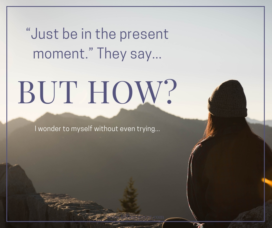 Just be in the present moment.jpg
