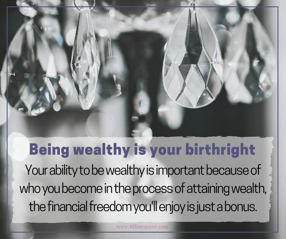 Being wealthy is your birthright.jpg