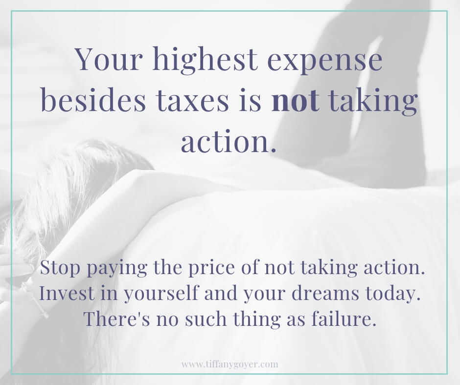 Your highest expense besides taxes is not taking action.jpg