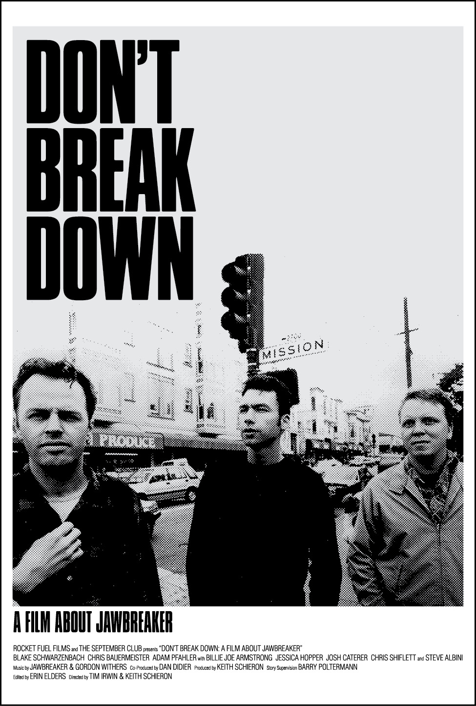 Saturday, September 23rd  Don't Break Down: A Film About Jawbreaker   Later this summer, Jawbreaker will reunite for their first show in 21 years at Chicago's Riot Fest, and that reunion will be preceded by a documentary about the band called Don't Break Down: A Film About Jawbreaker, which was directed by Tim Irwin and Keith Schieron (who also made the Minutemen doc We Jam Econo) and has been in the works for over a decade.   Doors at 7pm, showing at 7:30pm $8 in advance and at the door