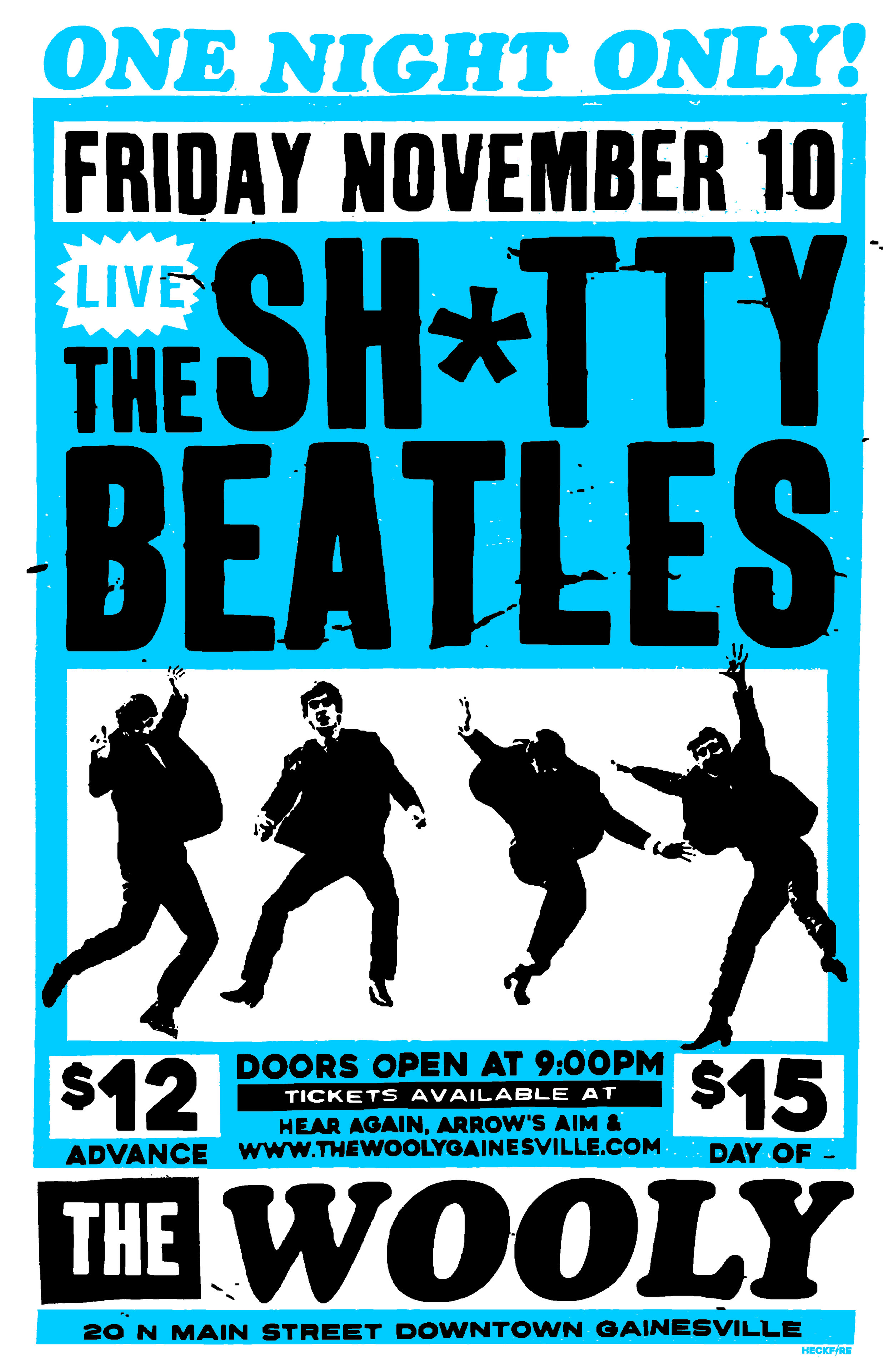 Details  Friday November 10th   The Shitty Beatles  - One Night Only!  at The Wooly 20 North Main Street Downtown Gainesville Doors at 9pm $12 advance / $15 at the door   Buy Tickets  Physical tickets will also be available at  Arrow's Aim Records  &  Hear Again Records