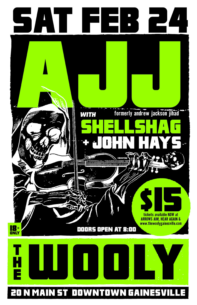 Saturday, Feb 24  Motorbreath GVL Presents:  AJJ (formerly Andrew Jackson Jihad)  Shellshag  John Hays 8pm / $15 / 18+ unless legal guardian is present.  The Wooly: 20 N Main Street, Downtown Gainesville  Tickets will be available Friday, Jan 12th at 10am   Buy Tickets   Check out  www.thetophub.com for lots of exciting events happening in downtown Gainesville
