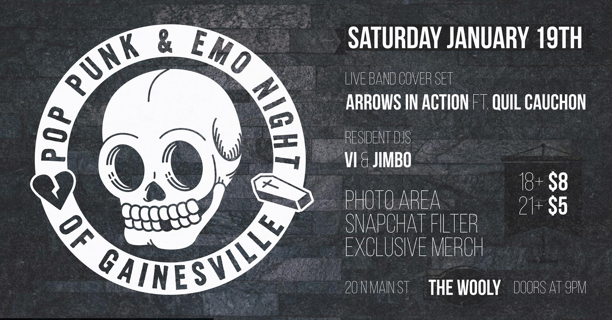 💔 Pop Punk & Emo Night 💀 of Gainesville ⚰️  ✞ Live Band Cover Set w/ Arrows In Action Ft. Quil Cauchon ✞ DJs Vi & Jimbo ✞ Photo Area & Snapchat Geofilter  ✞ Exclusive Merch   A dance party for fans of Paramore, Taking Back Sunday, Fall Out Boy, Say Anything, Thursday, The Used, Blink 182, My Chemical Romance, Jimmy Eat World, Panic! At the Disco, Motion City Soundtrack, The All-American Rejects, Green Day, Red Jumpsuit Apparatus, Hawthorne Heights, Dashboard Confessional and many more!  ➳ Saturday January 19th ➳ The Wooly ➳ Doors at 9PM ➳ $8 18+ ϟ $5 21+  ❥ Post your song requests in the discussion!  💔💀⚰️