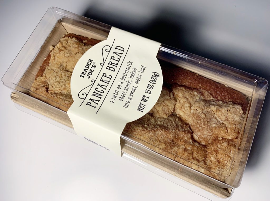 Trader Joe's Pancake Bread   Add something new to your breakfast with a loaf of pancake bread! We love a good Trader Joe's find. Paired with your favorite cup of coffee this is sure to be your new favorite morning staple.