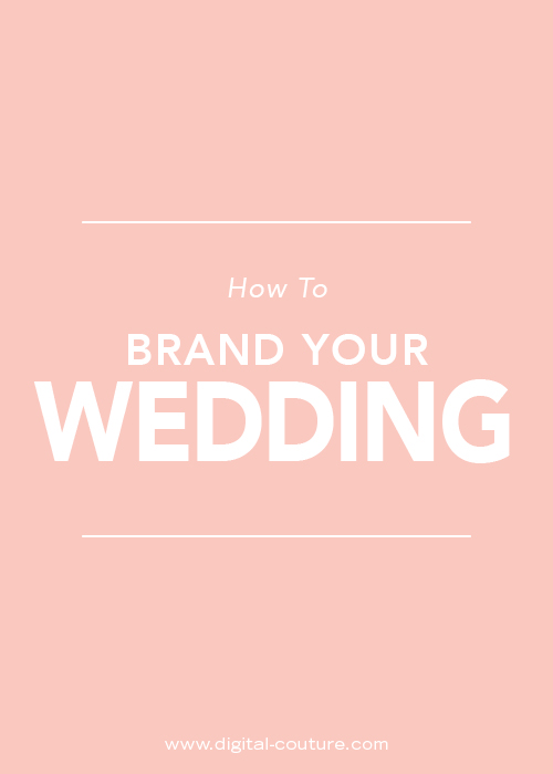How+to+Brand+your+Wedding+digital+-+couture.jpg