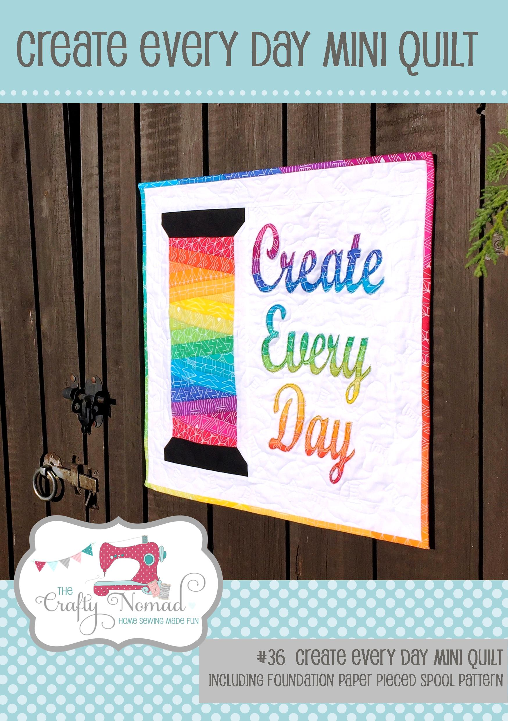 Create Every Day Mini Quilt - Everyone needs to be reminded to make time to be creative, right? It's so good for our wellbeing to be creative every day. So having this mini quilt on your wall can serve as a daily reminder! This mini quilt consists of a Foundation Paper Pieced Pattern (the spool), regular piecing and raw edge appliqué (the letters).The mini quilt finishes up at 22 inches square. There are also measurements for making it 20 inch square, so that you can make it into a cushion instead.