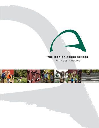 Written by founder and director Kit Hawkins in celebration of Arbor's 25th year,  The Idea of Arbor School  offers a comprehensive view of the principles and practices animating everything from Arbor's daily life to its long term goals.