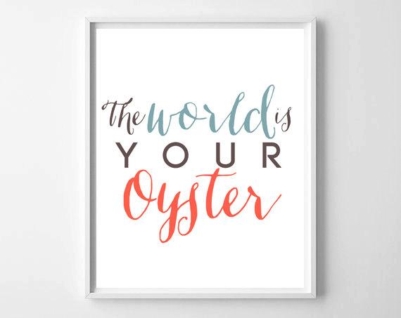 The World Is Your Oyster printable by Chelcey Tate on WhatThePrint