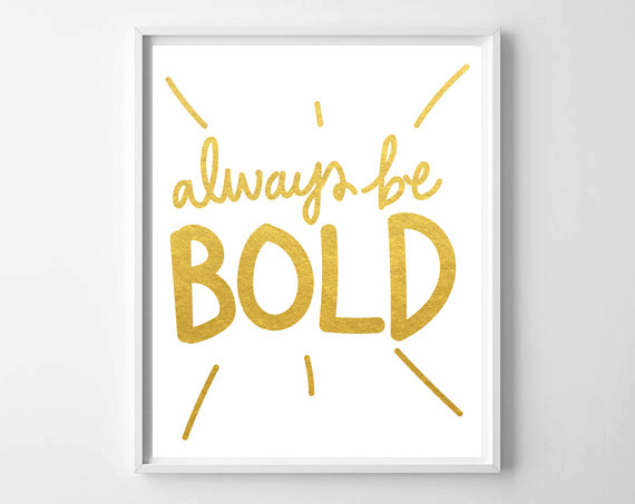 Fresh Off The Press  //  Always Be Bold Print by chelceytate.com