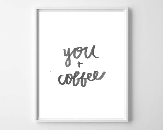 You And Coffee Print from WhatThePrint by Chelcey Tate