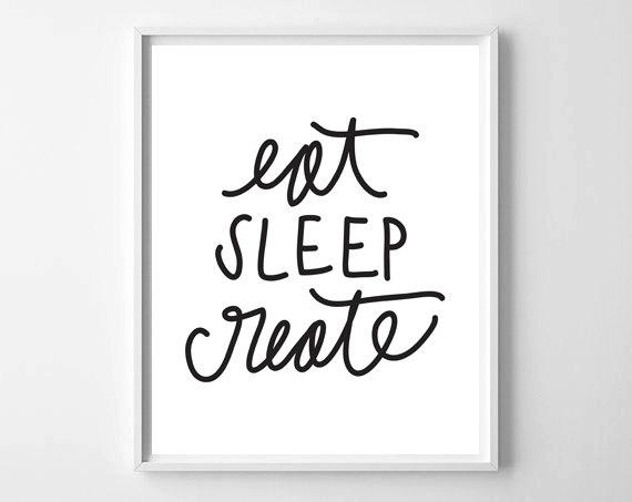 Eat Sleep Create by Chelcey Tate whattheprint.etsy.com