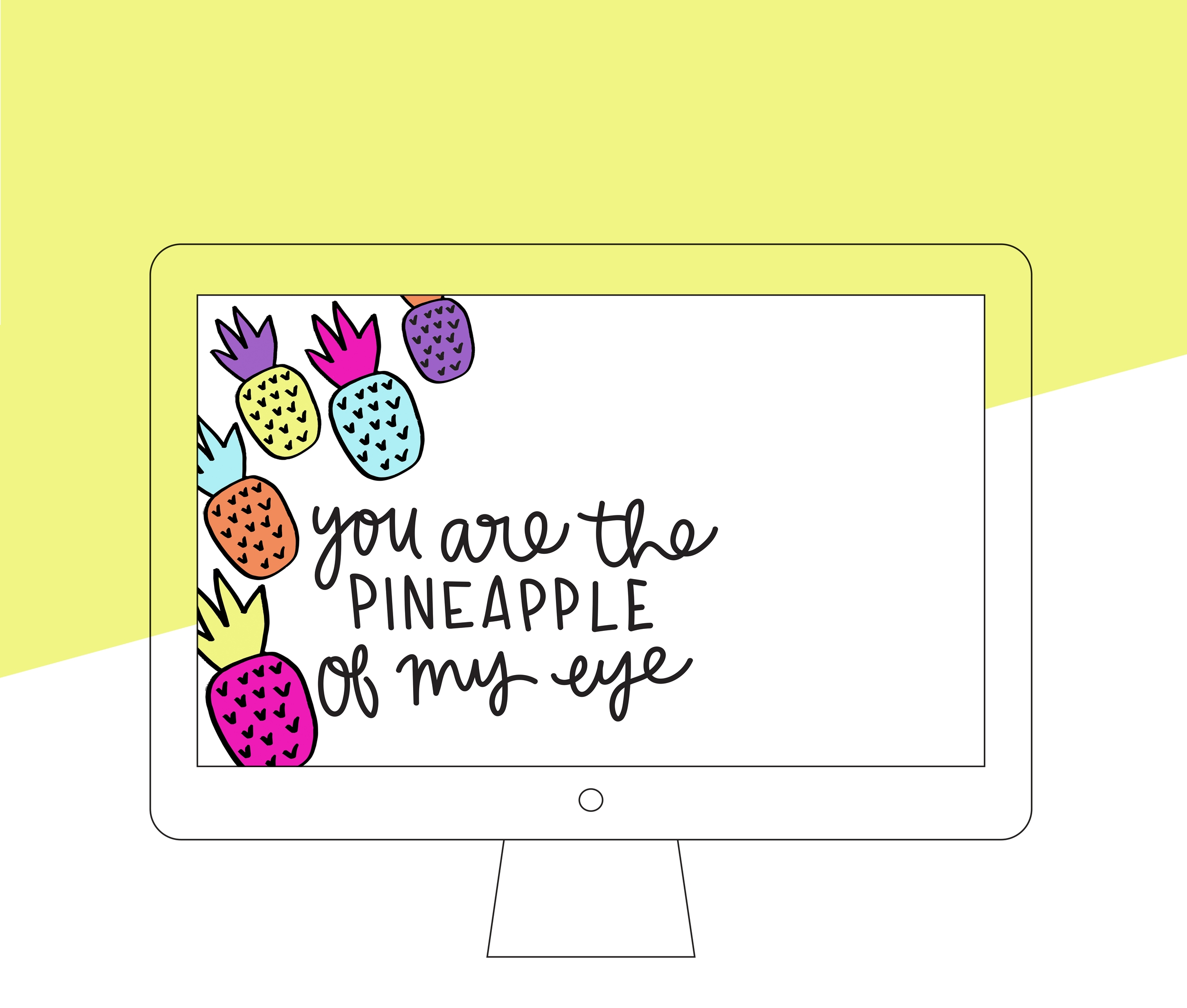 You Are The Pineapple Of My Eye Free Desktop Download by www.chelceytate.com