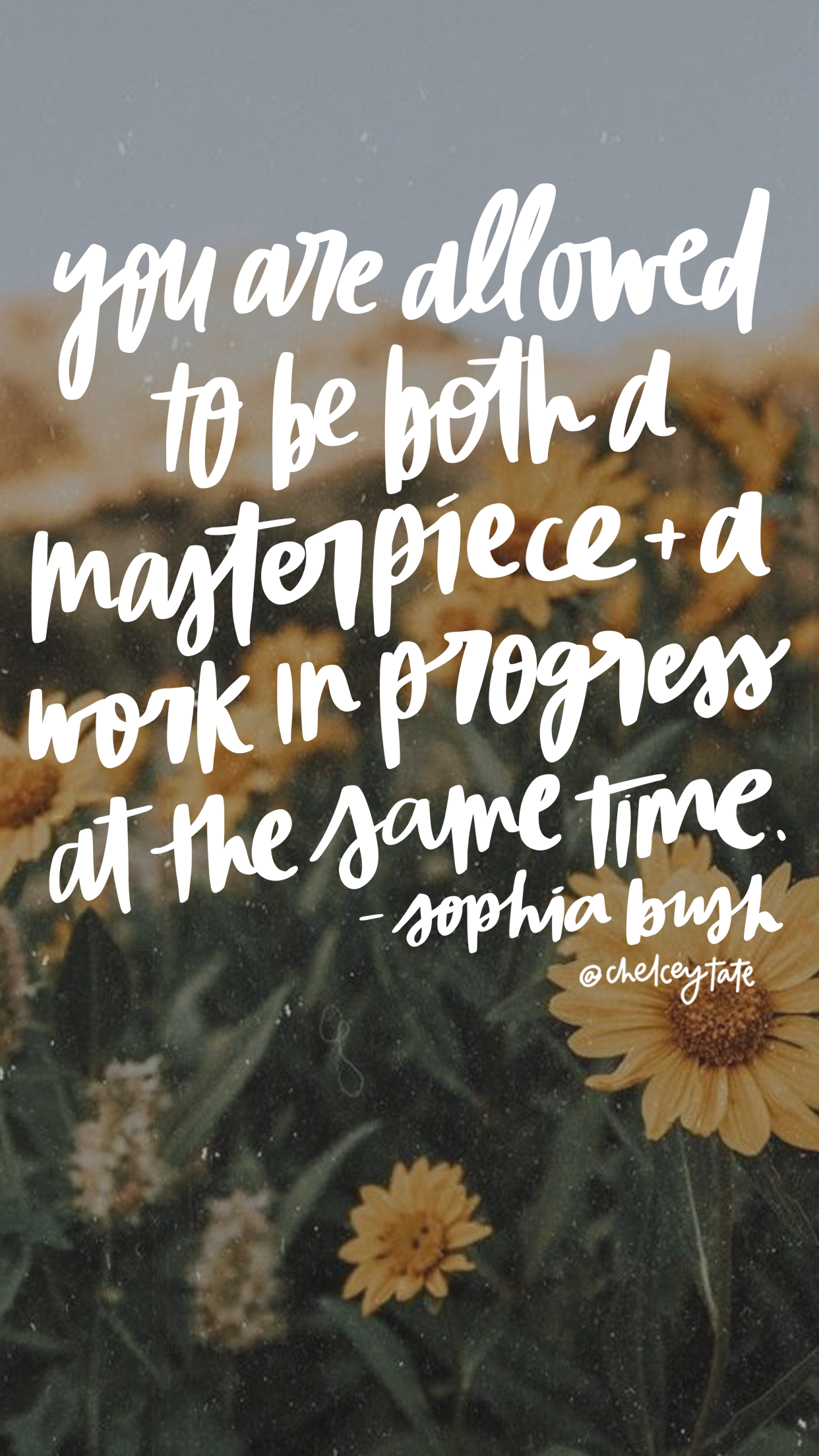 You Are Allowed To Be A Masterpiece And A Work In Progress At The Same Time - Sophia Bush Daily Love Note by Chelcey Tate via chelceytate.com
