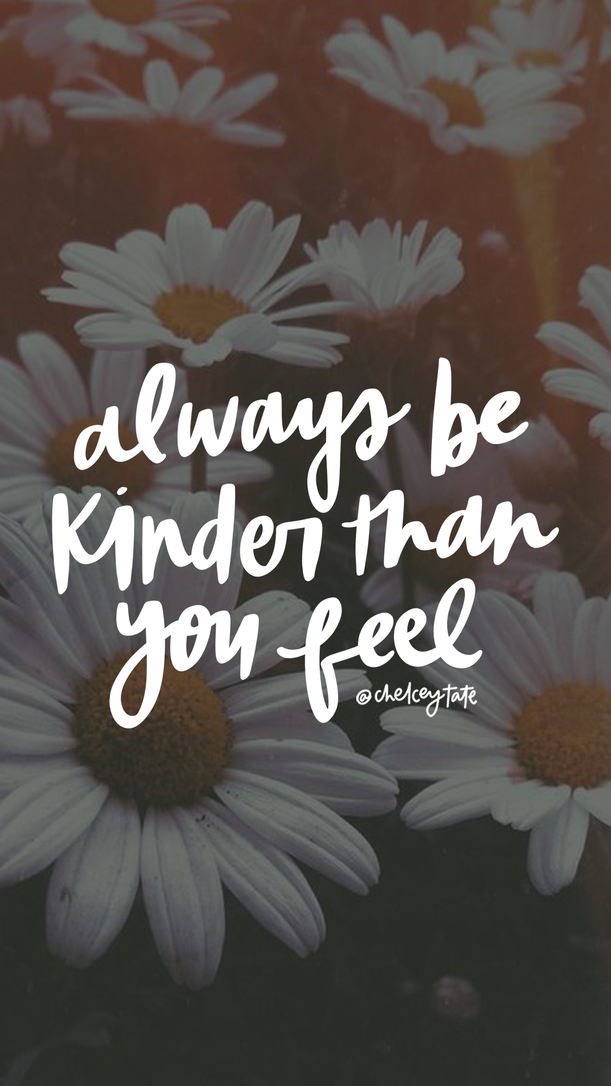 Always Be Kinder Than You Feel iPhone Wallpaper Daily Love Note by Chelcey Tate via chelceytate.com