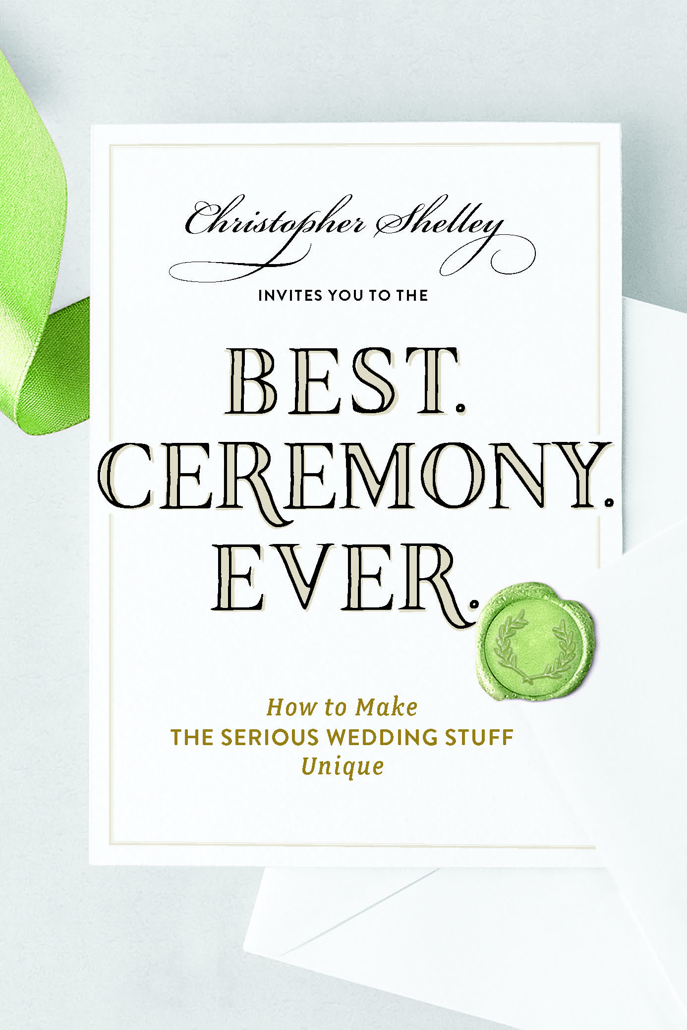 "Christopher shelley book ""best. Ceremony. Ever."""
