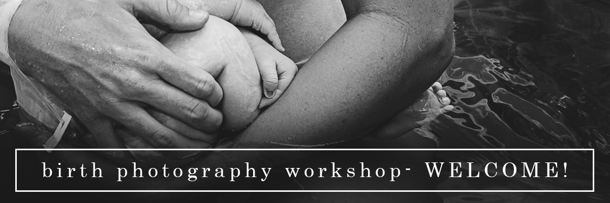 ebb and flow photography birth photgraphy workshop welcome