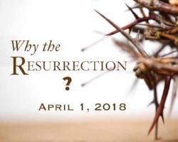 4-1-18 why the resurrection.jpg