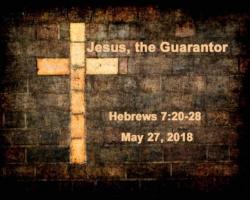 5.27.18 Jesus guarantor.jpg