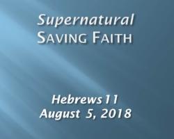 Supernatural Saving Faith 8-5-2018.jpg