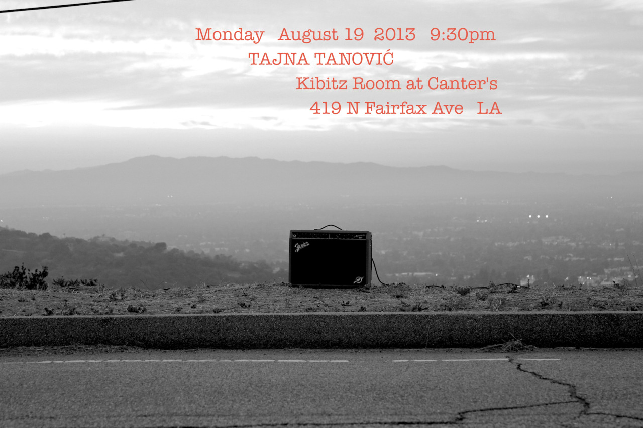 Aug. 19 live at The Kibitz Room  http://www.cantersdeli.com/lounge.html  playing old & new songs.    © 2013 Tajna Tanović. All Rights Reserved.