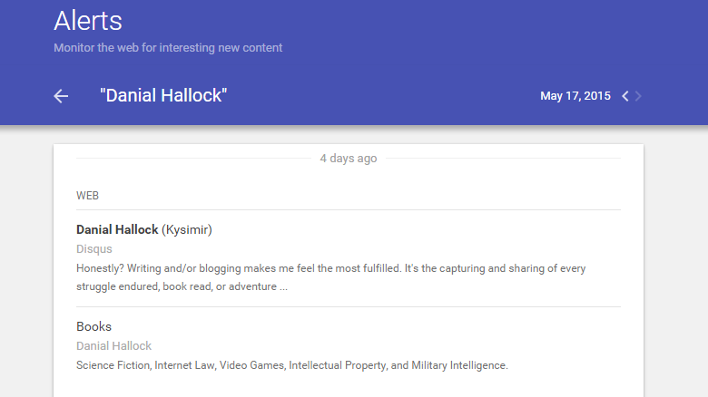 "A google alert I have for ""Danial Hallock"" shows a Disqus comment within the first two days of joining the social network; no other social network has tripped this alert in several years."