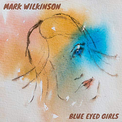 BLUE EYED GIRLS - MARK WILKINSONProduced, engineered + mixed - #1 Australian iTunes Singer/Songwriter chart