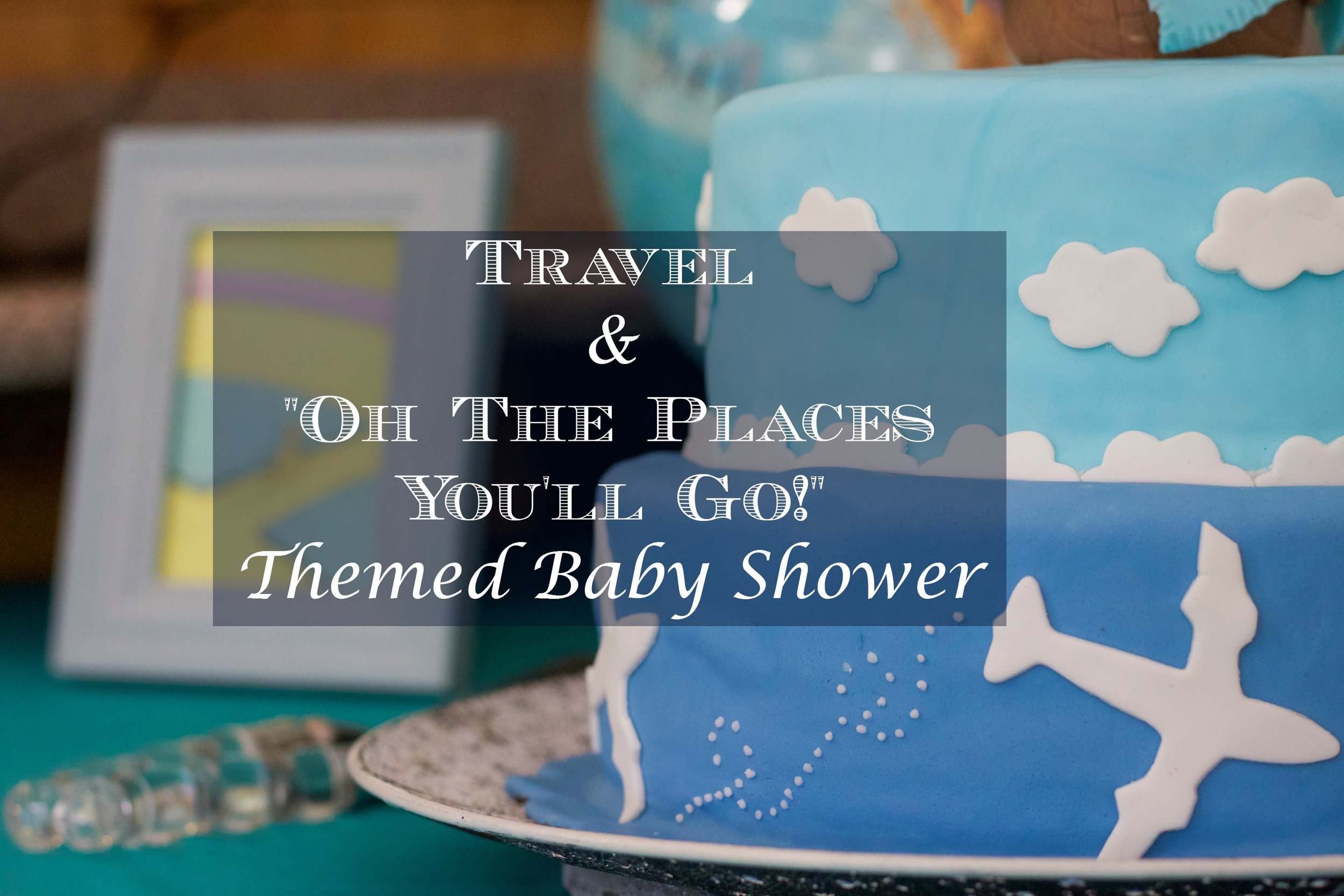 travel and oh the places you'll go baby shower.jpg