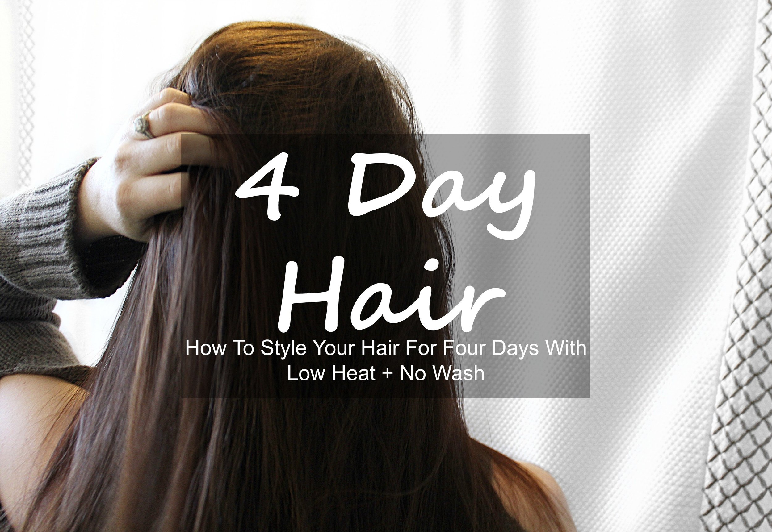 4-Day-Hair-How-To-Style-Your-Hair For Four Days With-Low-Heat-No-Wash.jpg