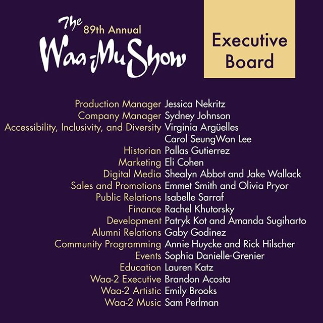 We are so excited to annount our Executive Board for the 89th Annual Waa-Mu Show. We can't wait for the year ahead!
