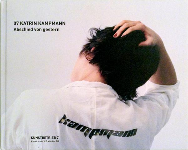 """ABSCHIED VON GESTERN   publ. CP Medien AG, Ludwigsburg 2009    Abschied von gestern   von Eva Wißkirchen   zur Ausstellung """"Katrin Kampmann – Abschied von gestern""""... zum Katalogtext"""