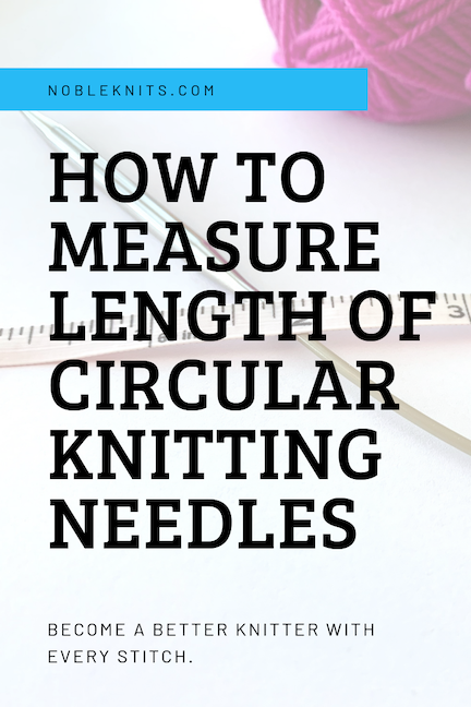 How to Measure the Length of Circular Knitting Needles + Easy How To Video!
