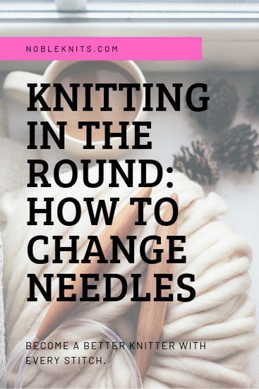 Knitting in the Round: How to Change Needles
