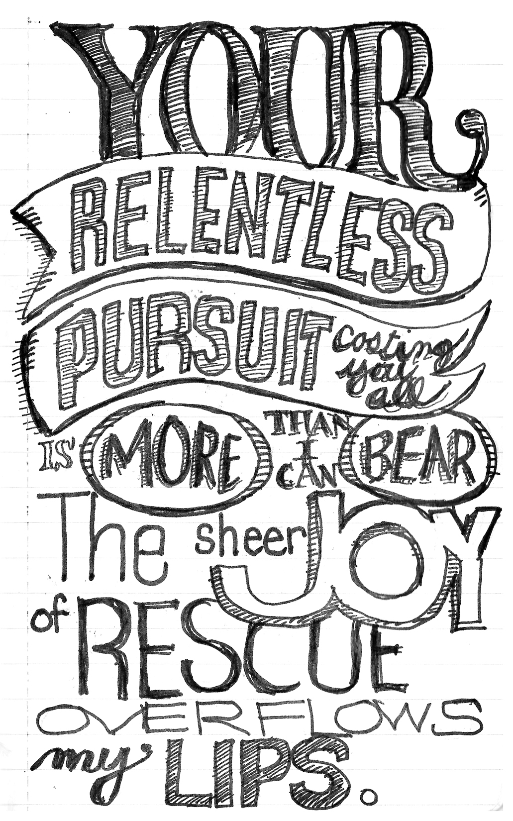 His relentless pursuit is my rescue.