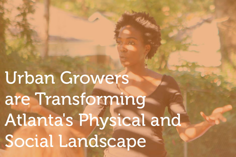 """Click here  to read """"Urban Growers are Transforming Atlanta's Physical and Social Landscape"""""""